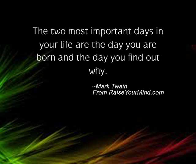 life saying quotes the two most important days in your life