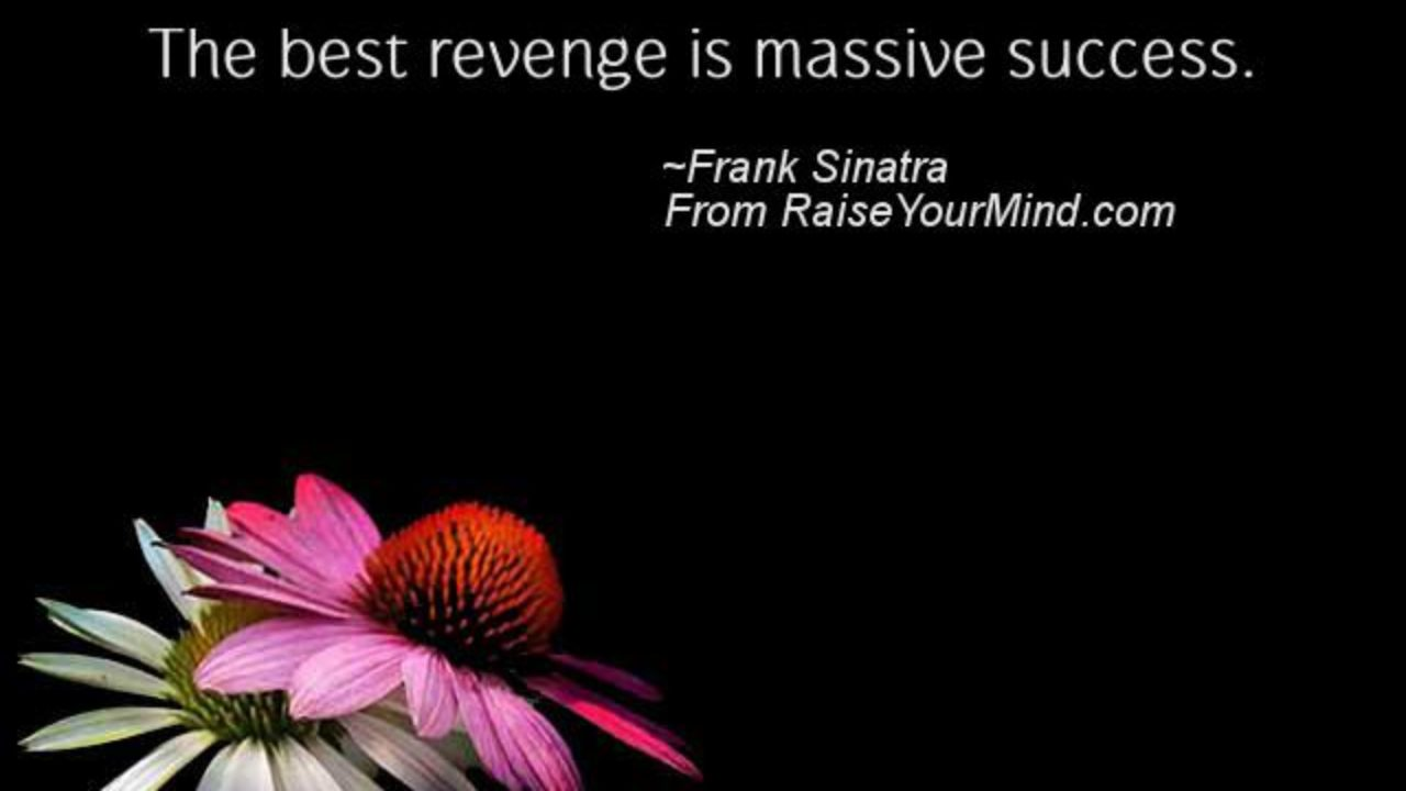 Life Saying & Quotes | The best revenge is massive success