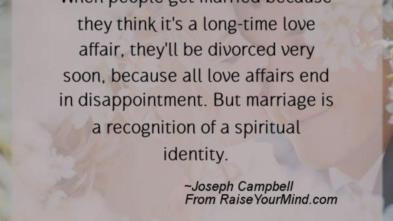 Wedding Wishes Quotes Verses When People Get Married Because They Think It S A Long Time Love Affair They Ll Be Divorced Very Soon Because All Love Affairs End In Disappointment But Marriage