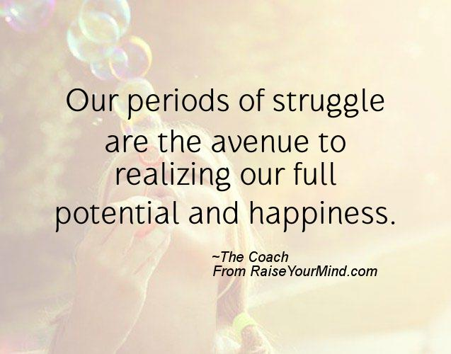 happiness quotes our periods of struggle are the avenue to
