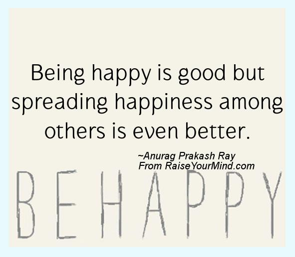 Happiness Quotes | Being happy is good but spreading ...