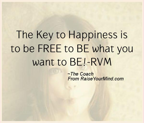 Happiness Quotes | The Key to Happiness is to be FREE to BE ...