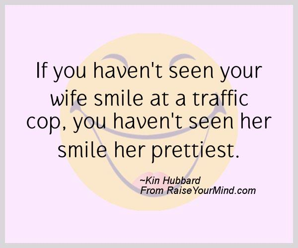 Happiness Quotes | If you haven\'t seen your wife smile at a ...