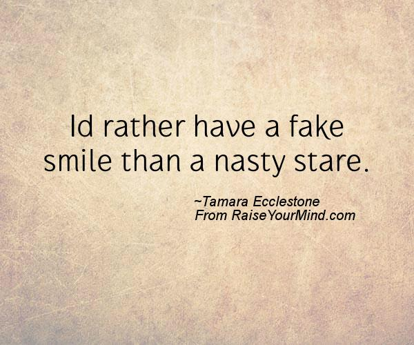 Happiness Quotes | Id rather have a fake smile than a nasty ...