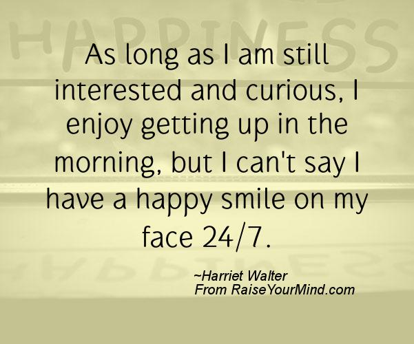 A nice happiness quote from Harriet Walter - Proverbes Happiness