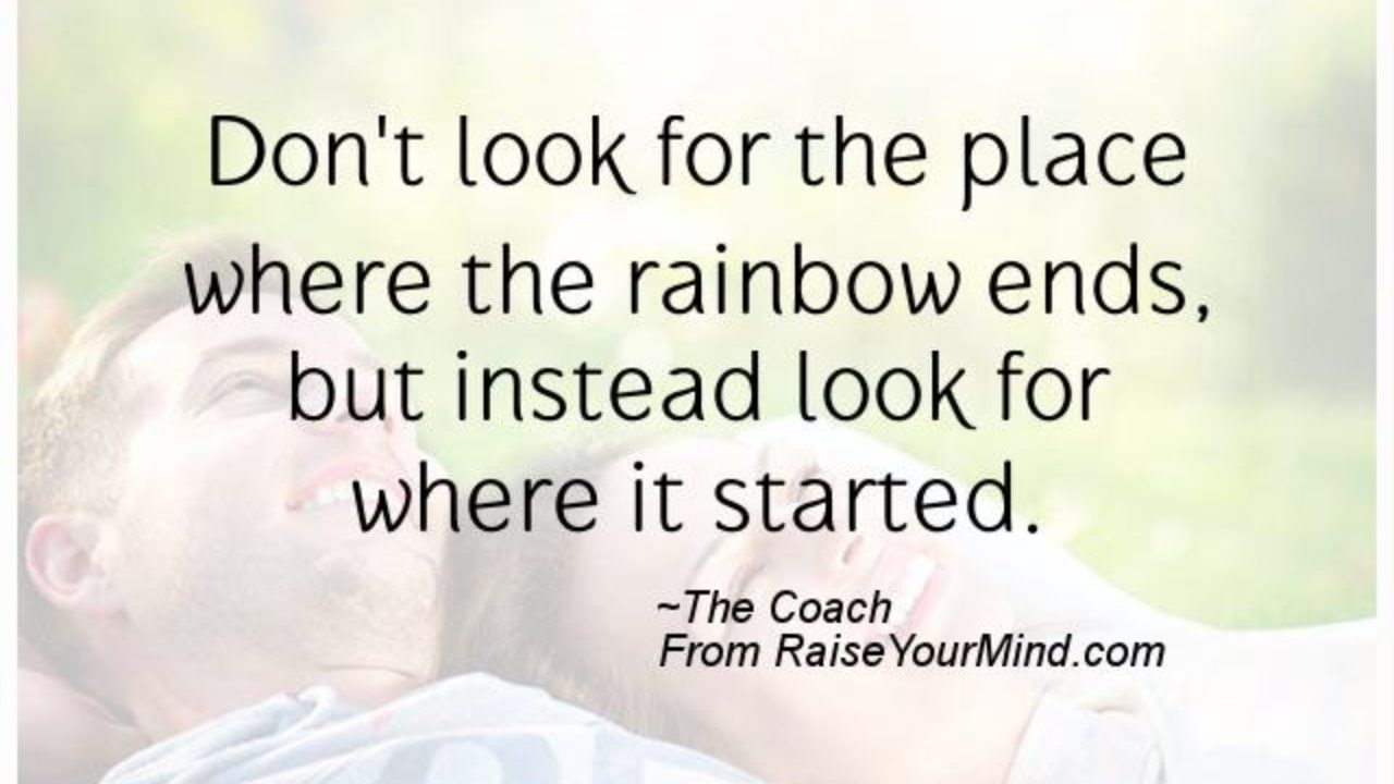 happiness quotes don t look for the place where the rainbow ends