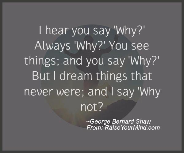 A nice motivational quote from George Bernard Shaw