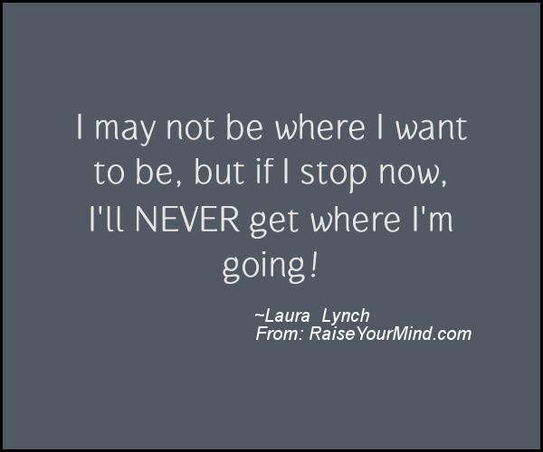 A nice motivational quote from Laura  Lynch