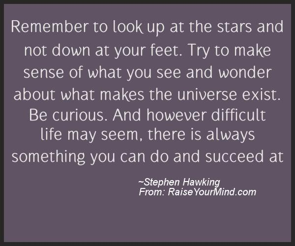 A nice motivational quote from Stephen Hawking