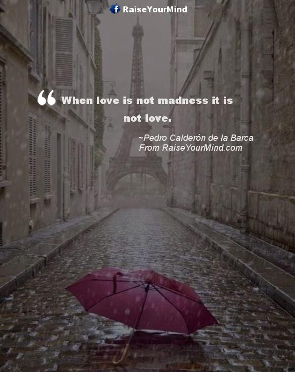 Love Quotes, Sayings & Verses | When love is not madness it ...