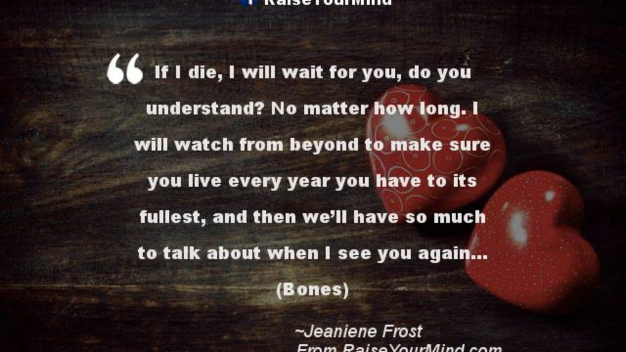 Love Quotes, Sayings & Verses | If I die, I will wait for ...