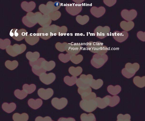 Love Quotes, Sayings & Verses | Of course he loves me. I\'m ...